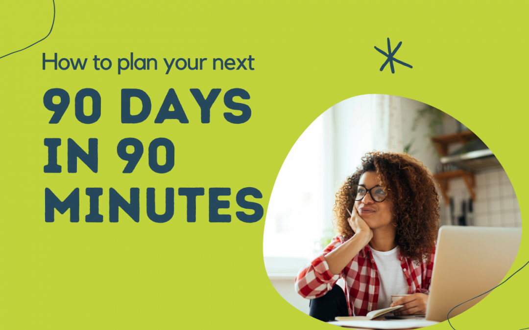 Plan Your Next 90 Days in 90 Minutes